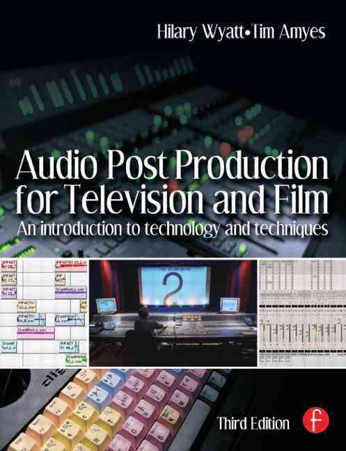 Audio Post Production For Television And Film By Wyatt, Hilary/ Amyes, Tim