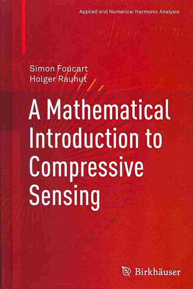 A Mathematical Introduction to Compressive Sensing By Foucart, Simon/ Rauhut, Holger